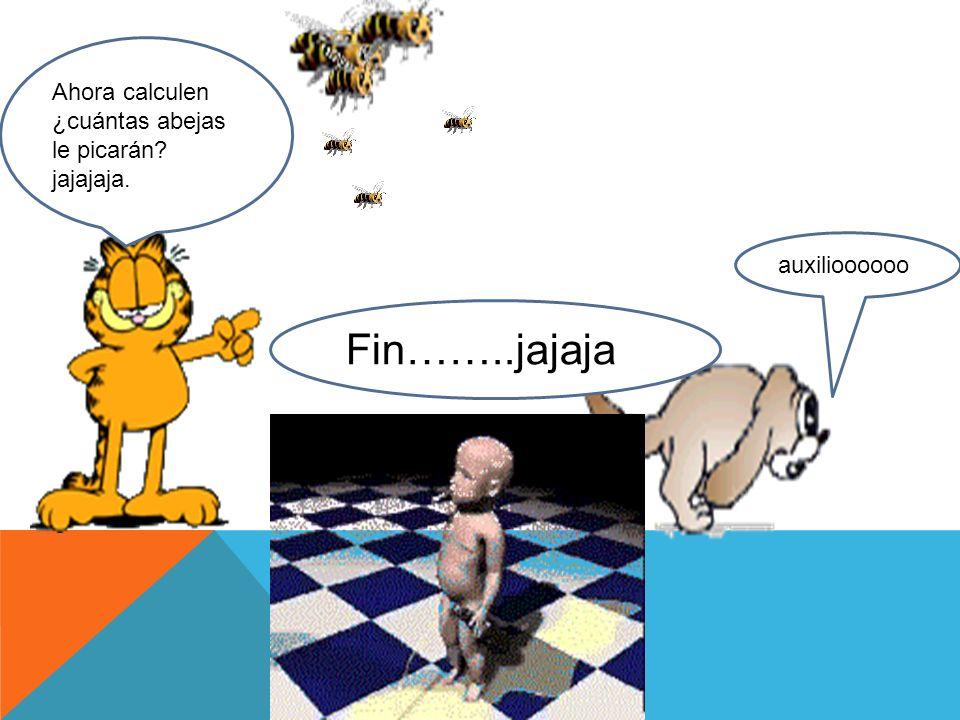 Ahora calculen ¿cuántas abejas le picarán? jajajaja. auxilioooooo Fin……..jajaja