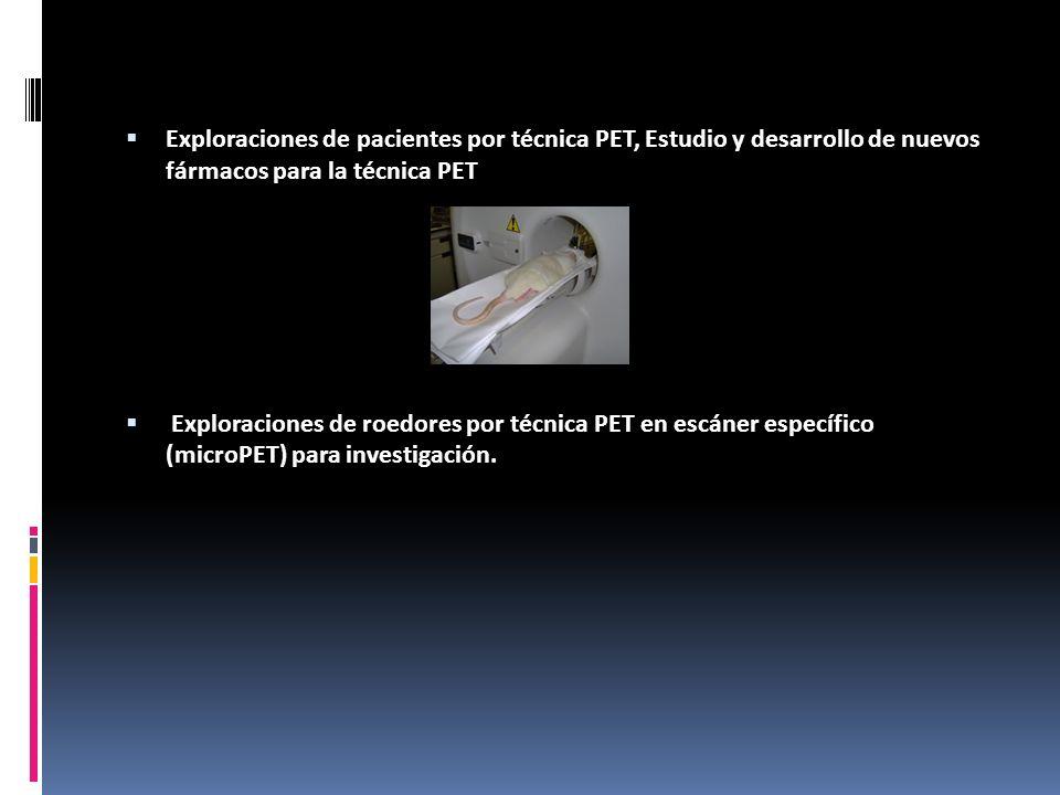 Exploraciones de pacientes por técnica PET, Estudio y desarrollo de nuevos fármacos para la técnica PET Exploraciones de roedores por técnica PET en e