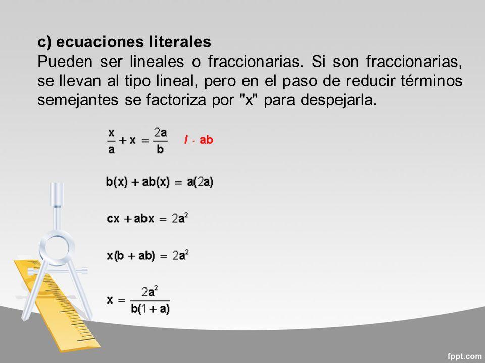 c) ecuaciones literales Pueden ser lineales o fraccionarias.