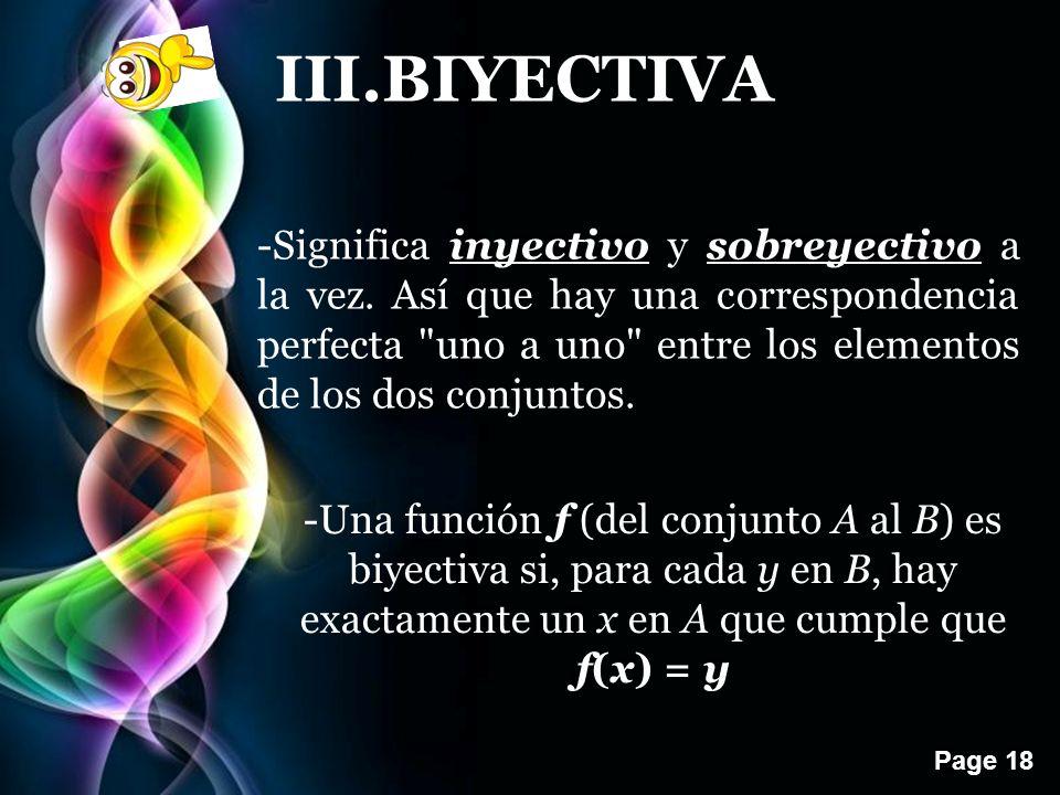 Page 18 III.BIYECTIVA -Una función f (del conjunto A al B) es biyectiva si, para cada y en B, hay exactamente un x en A que cumple que f(x) = y -Significa inyectivo y sobreyectivo a la vez.
