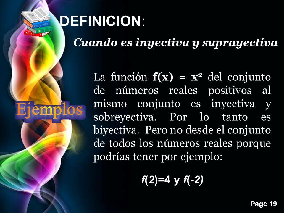 Page 19 DEFINICION: Cuando es inyectiva y suprayectiva La función f(x) = x 2 del conjunto de números reales positivos al mismo conjunto es inyectiva y sobreyectiva.