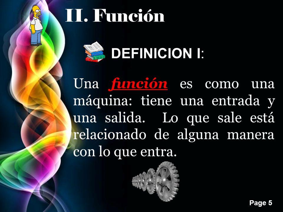 Page 5 II.Función DEFINICION I: Una función es como una máquina: tiene una entrada y una salida.