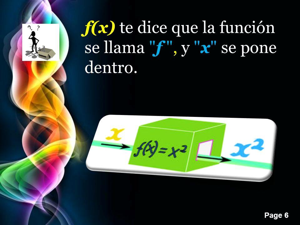 Page 6 f(x) te dice que la función se llama f , y x se pone dentro.