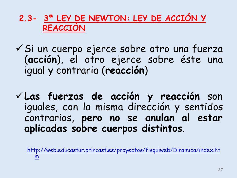 2.3- 3ª LEY DE NEWTON: LEY DE ACCIÓN Y REACCIÓN Si un cuerpo ejerce sobre otro una fuerza (acción), el otro ejerce sobre éste una igual y contraria (r