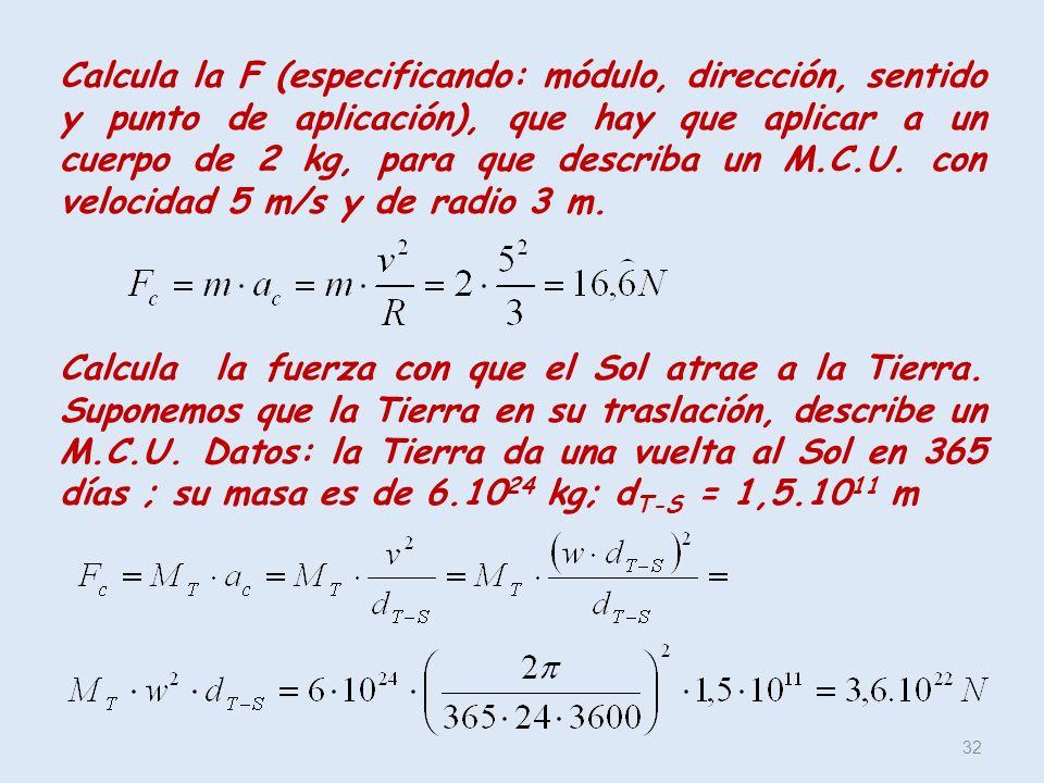32 Calcula la F (especificando: módulo, dirección, sentido y punto de aplicación), que hay que aplicar a un cuerpo de 2 kg, para que describa un M.C.U