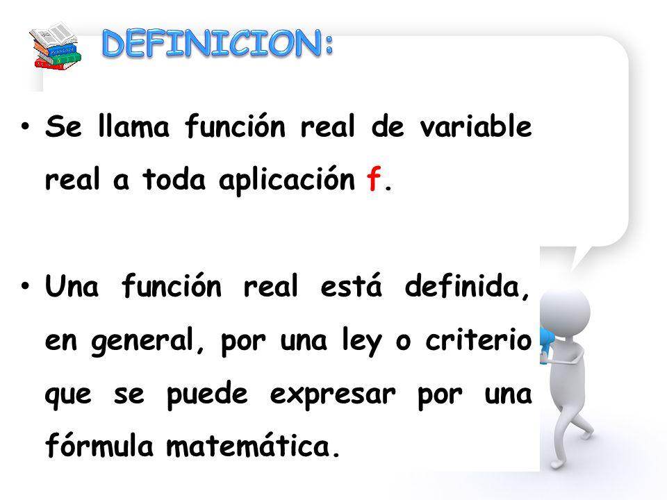 Se llama función real de variable real a toda aplicación f. Una función real está definida, en general, por una ley o criterio que se puede expresar p