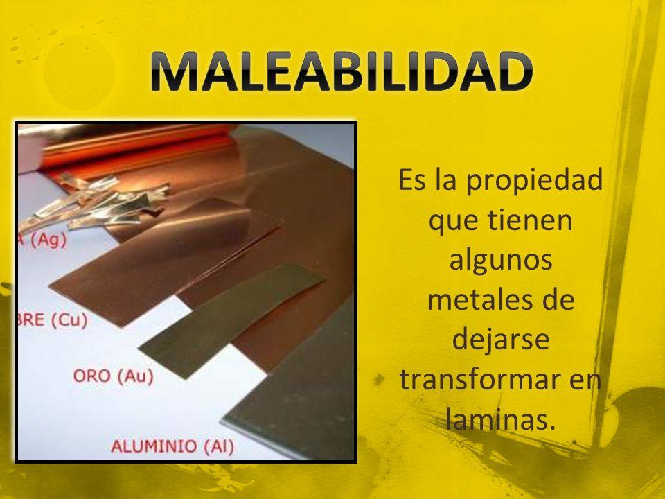 Es la propiedad que tienen algunos metales de dejarse transformar en laminas.