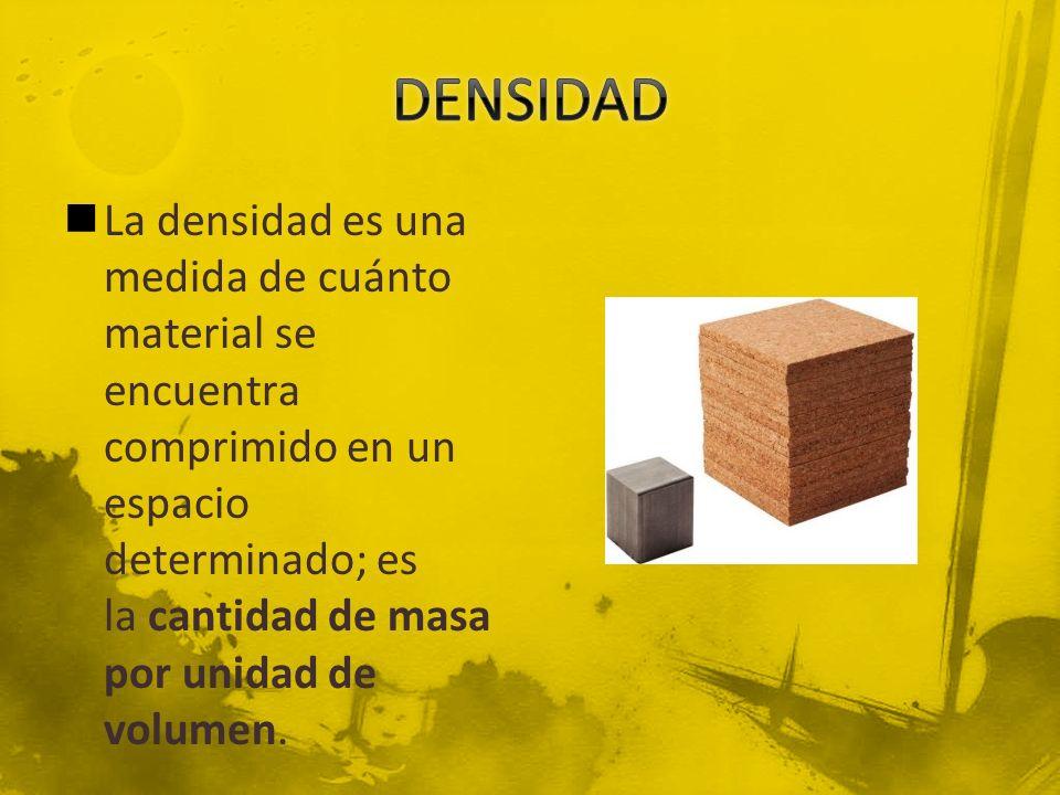 La densidad es una medida de cuánto material se encuentra comprimido en un espacio determinado; es la cantidad de masa por unidad de volumen.