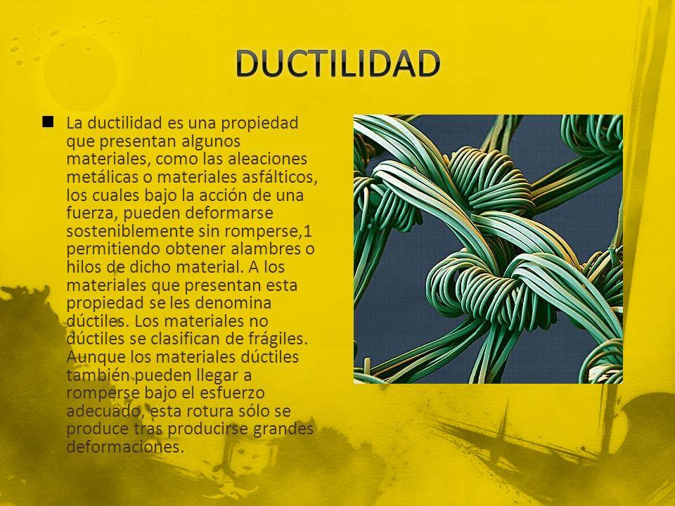 La ductilidad es una propiedad que presentan algunos materiales, como las aleaciones metálicas o materiales asfálticos, los cuales bajo la acción de u