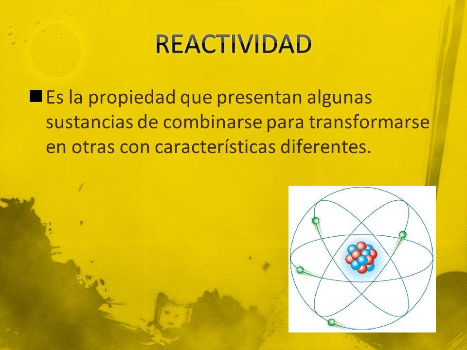 Es la propiedad que presentan algunas sustancias de combinarse para transformarse en otras con características diferentes.