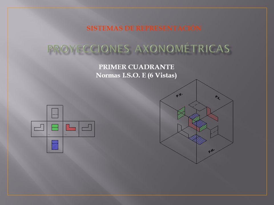 SISTEMAS DE REPRESENTACIÓN PRIMER CUADRANTE Normas I.S.O. E (6 Vistas)