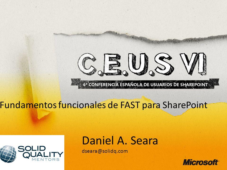 Daniel A. Seara dseara@solidq.com Fundamentos funcionales de FAST para SharePoint