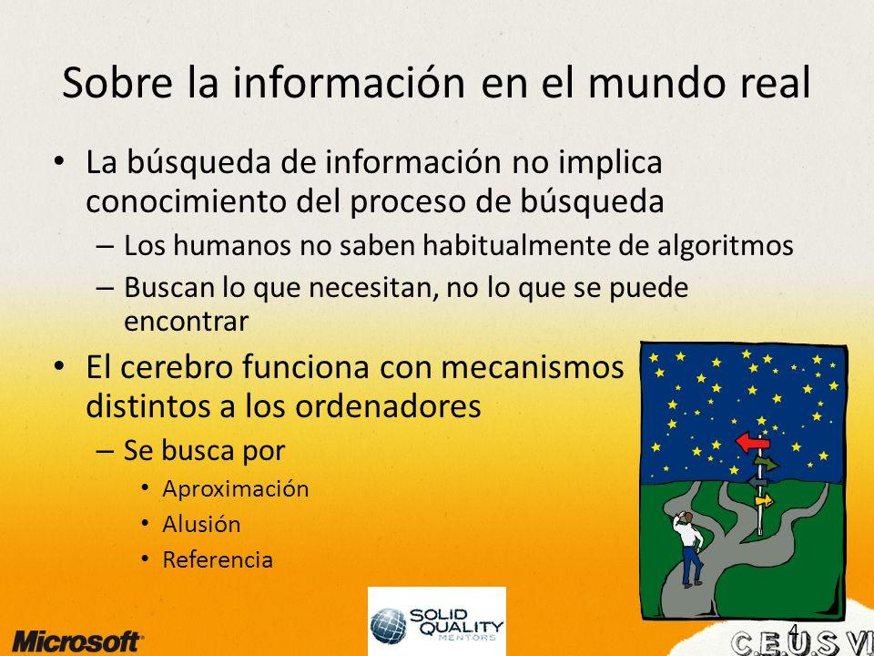 4 Sobre la información en el mundo real La búsqueda de información no implica conocimiento del proceso de búsqueda – Los humanos no saben habitualment