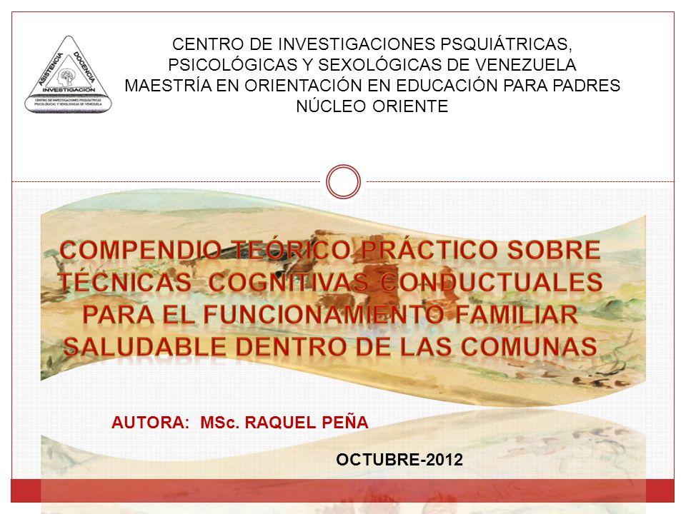 CENTRO DE INVESTIGACIONES PSQUIÁTRICAS, PSICOLÓGICAS Y SEXOLÓGICAS DE VENEZUELA MAESTRÍA EN ORIENTACIÓN EN EDUCACIÓN PARA PADRES NÚCLEO ORIENTE AUTORA