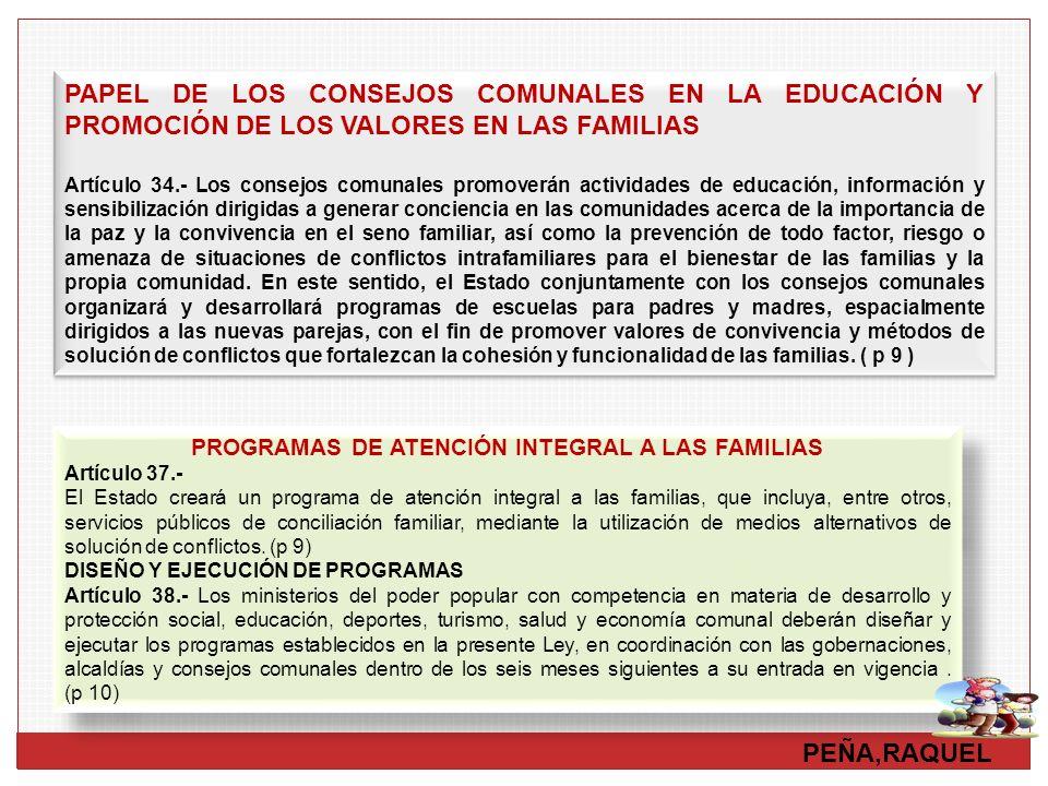 PEÑA,RAQUEL PAPEL DE LOS CONSEJOS COMUNALES EN LA EDUCACIÓN Y PROMOCIÓN DE LOS VALORES EN LAS FAMILIAS Artículo 34.- Los consejos comunales promoverán