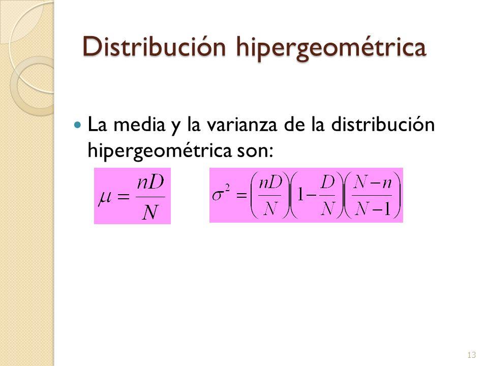 13 Distribución hipergeométrica La media y la varianza de la distribución hipergeométrica son: