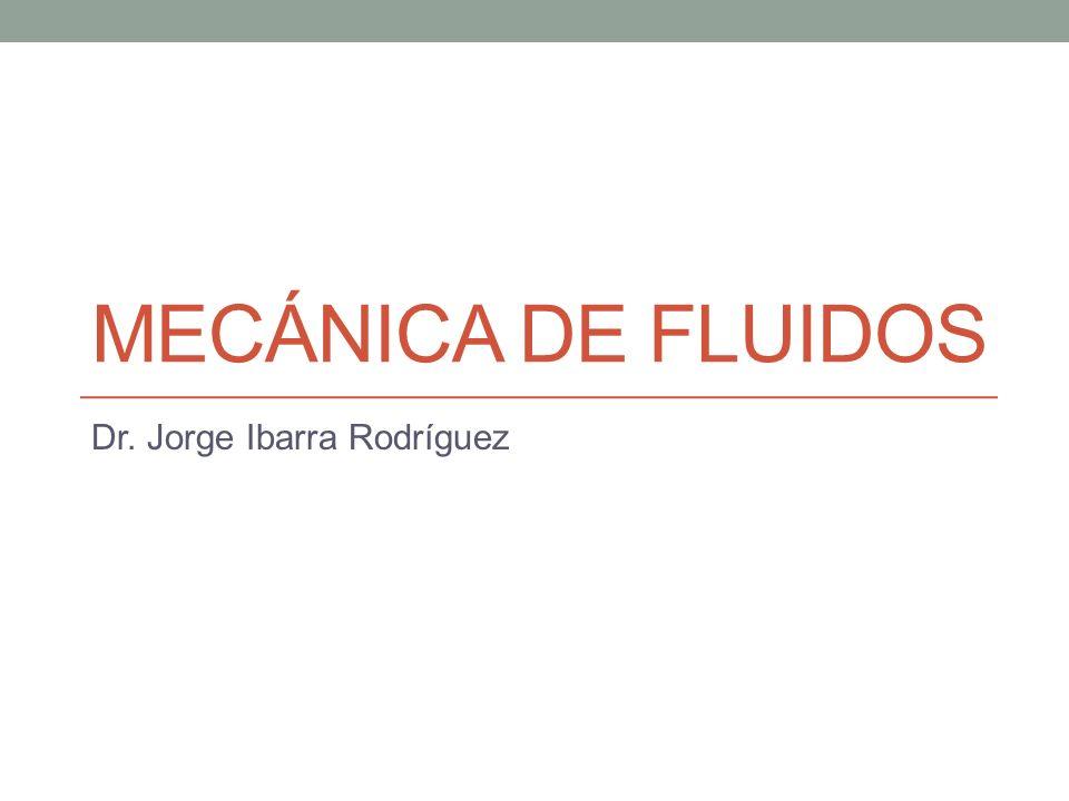 MECÁNICA DE FLUIDOS Dr. Jorge Ibarra Rodríguez