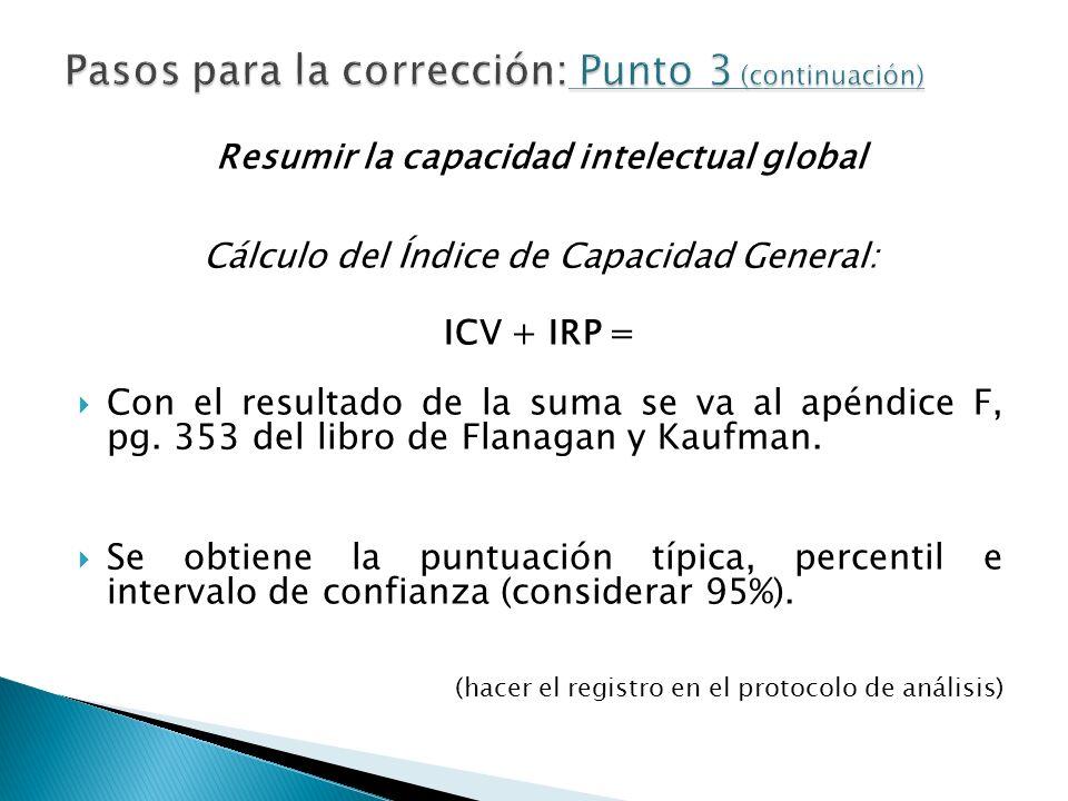 Resumir la capacidad intelectual global Cálculo del Índice de Capacidad General: ICV + IRP = Con el resultado de la suma se va al apéndice F, pg. 353