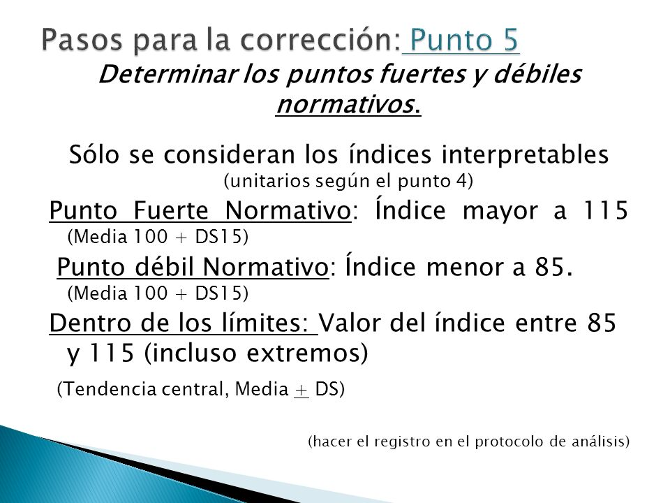 Determinar los puntos fuertes y débiles normativos. Sólo se consideran los índices interpretables (unitarios según el punto 4) Punto Fuerte Normativo:
