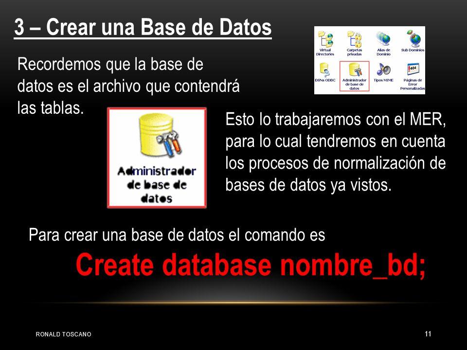 RONALD TOSCANO 11 3 – Crear una Base de Datos Recordemos que la base de datos es el archivo que contendrá las tablas. Esto lo trabajaremos con el MER,