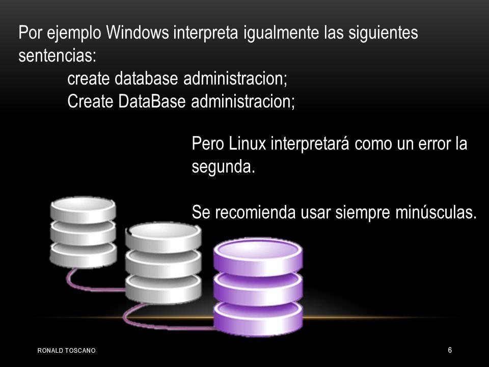 Por ejemplo Windows interpreta igualmente las siguientes sentencias: create database administracion; Create DataBase administracion; Pero Linux interp