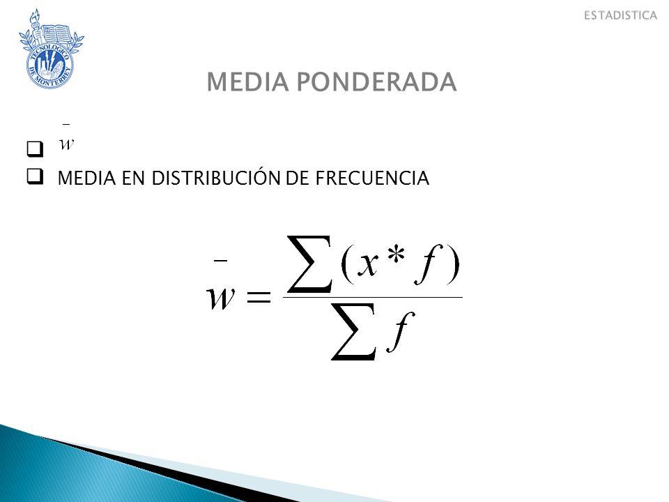 MEDIA PONDERADA MEDIA EN DISTRIBUCIÓN DE FRECUENCIA
