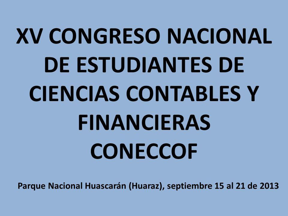 XV CONGRESO NACIONAL DE ESTUDIANTES DE CIENCIAS CONTABLES Y FINANCIERAS CONECCOF Parque Nacional Huascarán (Huaraz), septiembre 15 al 21 de 2013