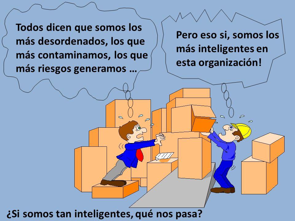 Pero eso si, somos los más inteligentes en esta organización! Todos dicen que somos los más desordenados, los que más contaminamos, los que más riesgo