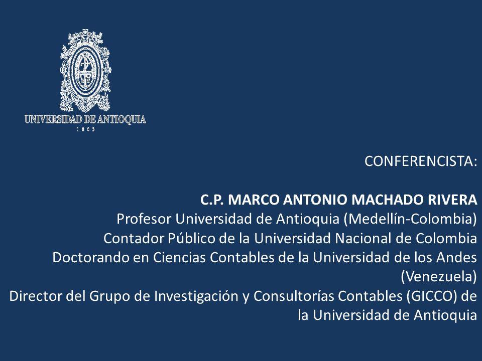 CONFERENCISTA: C.P. MARCO ANTONIO MACHADO RIVERA Profesor Universidad de Antioquia (Medellín-Colombia) Contador Público de la Universidad Nacional de