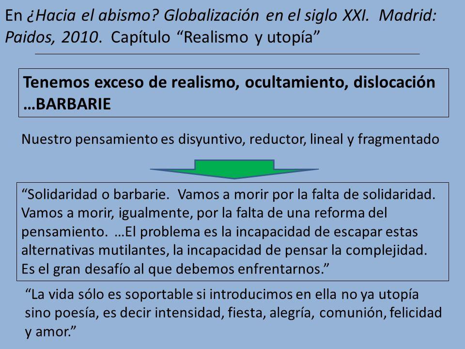 En ¿Hacia el abismo? Globalización en el siglo XXI. Madrid: Paidos, 2010. Capítulo Realismo y utopía Solidaridad o barbarie. Vamos a morir por la falt