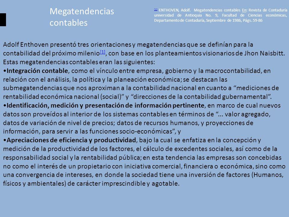 Megatendencias contables Adolf Enthoven presentó tres orientaciones y megatendencias que se definían para la contabilidad del próximo milenio [1], con