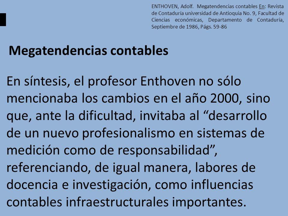 Megatendencias contables En síntesis, el profesor Enthoven no sólo mencionaba los cambios en el año 2000, sino que, ante la dificultad, invitaba al de