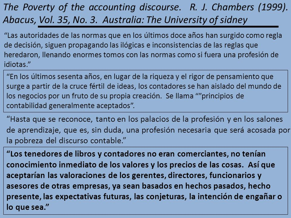 The Poverty of the accounting discourse. R. J. Chambers (1999). Abacus, Vol. 35, No. 3. Australia: The University of sidney Las autoridades de las nor