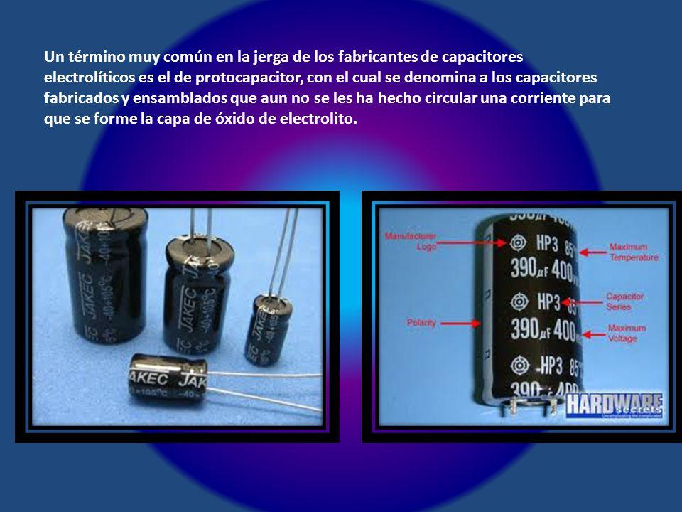 Un término muy común en la jerga de los fabricantes de capacitores electrolíticos es el de protocapacitor, con el cual se denomina a los capacitores f