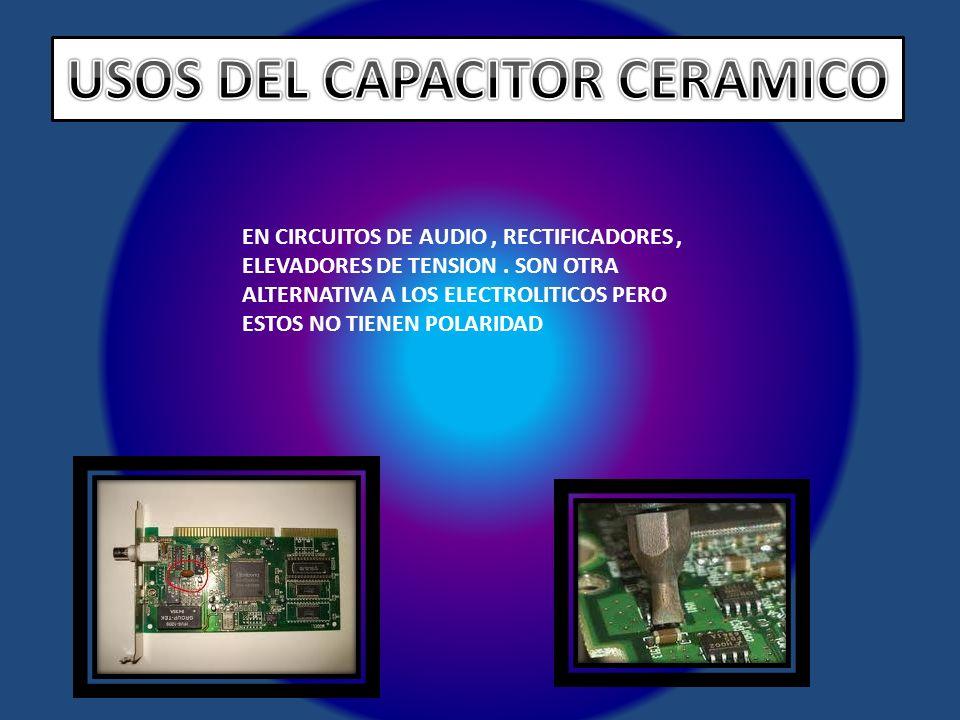 EN CIRCUITOS DE AUDIO, RECTIFICADORES, ELEVADORES DE TENSION. SON OTRA ALTERNATIVA A LOS ELECTROLITICOS PERO ESTOS NO TIENEN POLARIDAD
