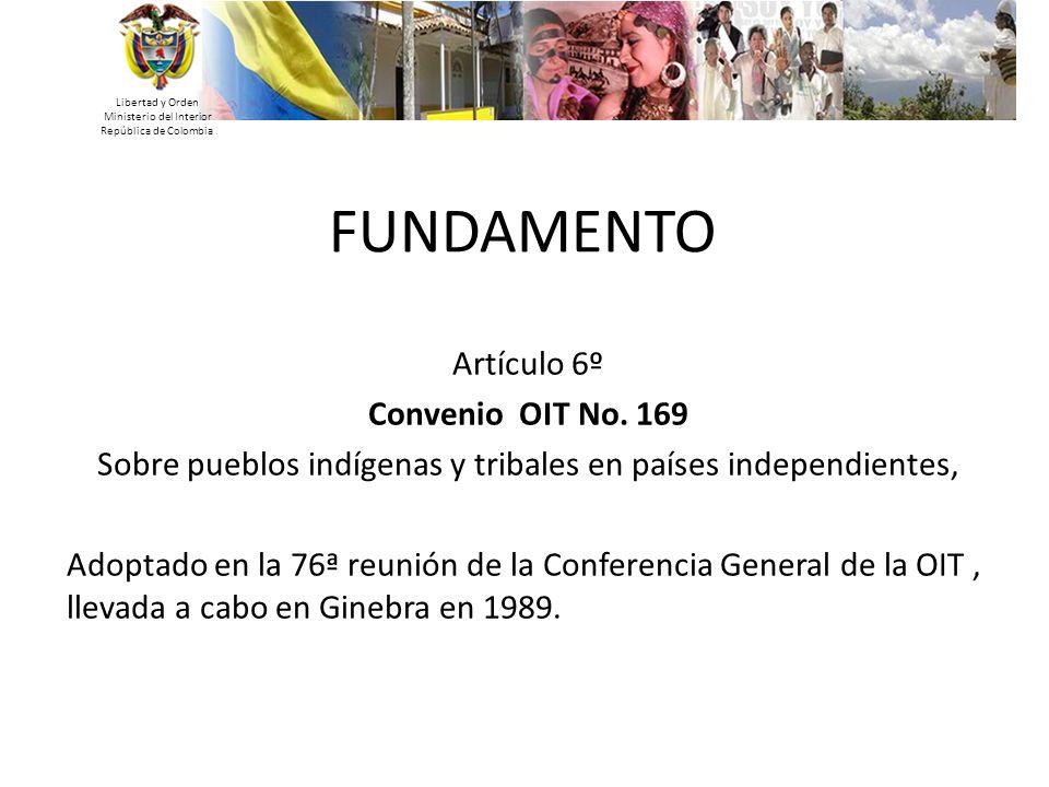 Libertad y Orden Ministerio del Interior República de Colombia Artículo 6º Convenio OIT No. 169 Sobre pueblos indígenas y tribales en países independi