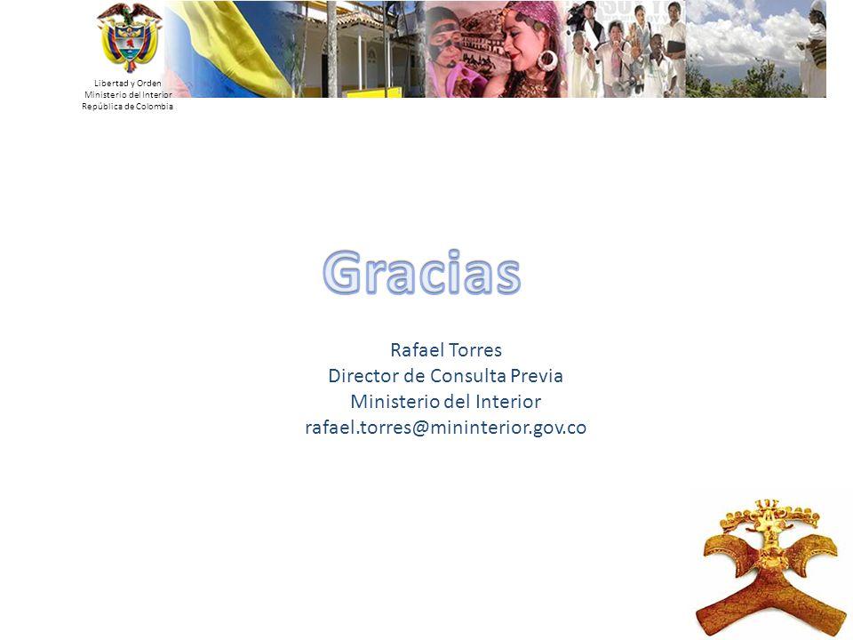 Libertad y Orden Ministerio del Interior República de Colombia Rafael Torres Director de Consulta Previa Ministerio del Interior rafael.torres@mininte