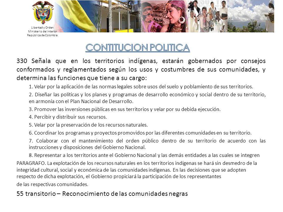 Libertad y Orden Ministerio del Interior República de Colombia 330 Señala que en los territorios indígenas, estarán gobernados por consejos conformado