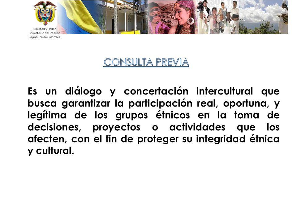 Libertad y Orden Ministerio del Interior República de Colombia Es un diálogo y concertación intercultural que busca garantizar la participación real,