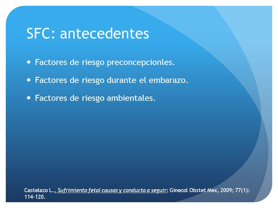 SFC: antecedentes Factores de riesgo preconcepcionles. Factores de riesgo durante el embarazo. Factores de riesgo ambientales. Castelazo L., Sufrimien