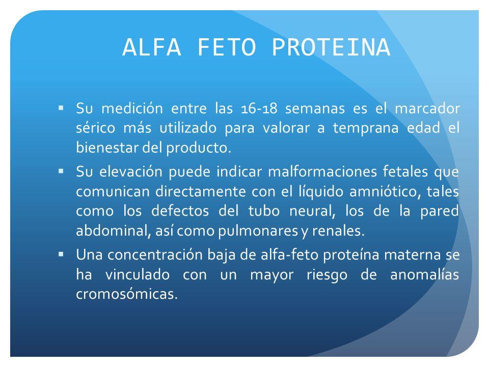 ALFA FETO PROTEINA Su medición entre las 16-18 semanas es el marcador sérico más utilizado para valorar a temprana edad el bienestar del producto.