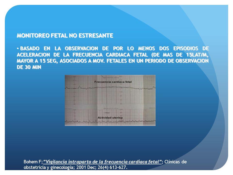 MONITOREO FETAL NO ESTRESANTE BASADO EN LA OBSERVACION DE POR LO MENOS DOS EPISODIOS DE ACELERACION DE LA FRECUENCIA CARDIACA FETAL (DE MAS DE 15LAT/M, MAYOR A 15 SEG, ASOCIADOS A MOV.