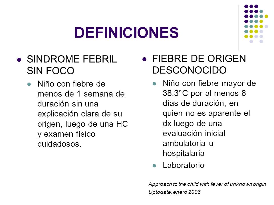 DEFINICIONES BACTEREMIA OCULTA Hemocultivos positivos en un paciente febril sin evidencia de infección local INFECCIÓN BACTERIANA SEVERA Meningitis, sepsis, infección osteoarticular, infección urinaria, neumonía, enteritis.