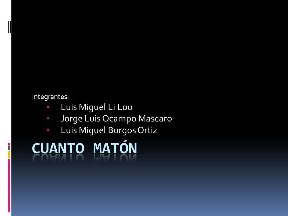Integrantes: Luis Miguel Li Loo Jorge Luis Ocampo Mascaro Luis Miguel Burgos Ortiz