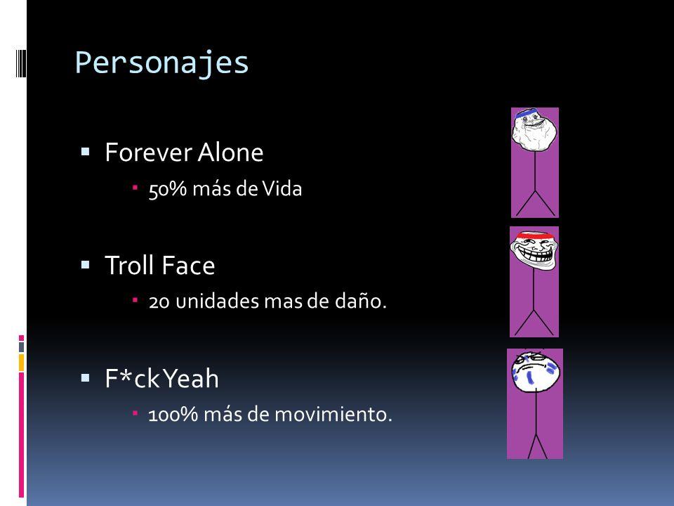 Personajes Forever Alone 50% más de Vida Troll Face 20 unidades mas de daño. F*ck Yeah 100% más de movimiento.