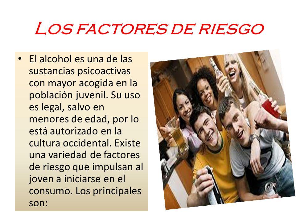 Los factores de riesgo El alcohol es una de las sustancias psicoactivas con mayor acogida en la población juvenil.