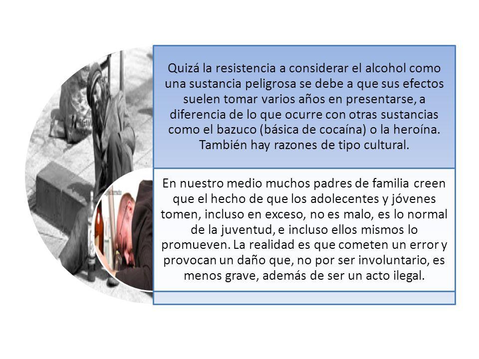 Quizá la resistencia a considerar el alcohol como una sustancia peligrosa se debe a que sus efectos suelen tomar varios años en presentarse, a diferencia de lo que ocurre con otras sustancias como el bazuco (básica de cocaína) o la heroína.