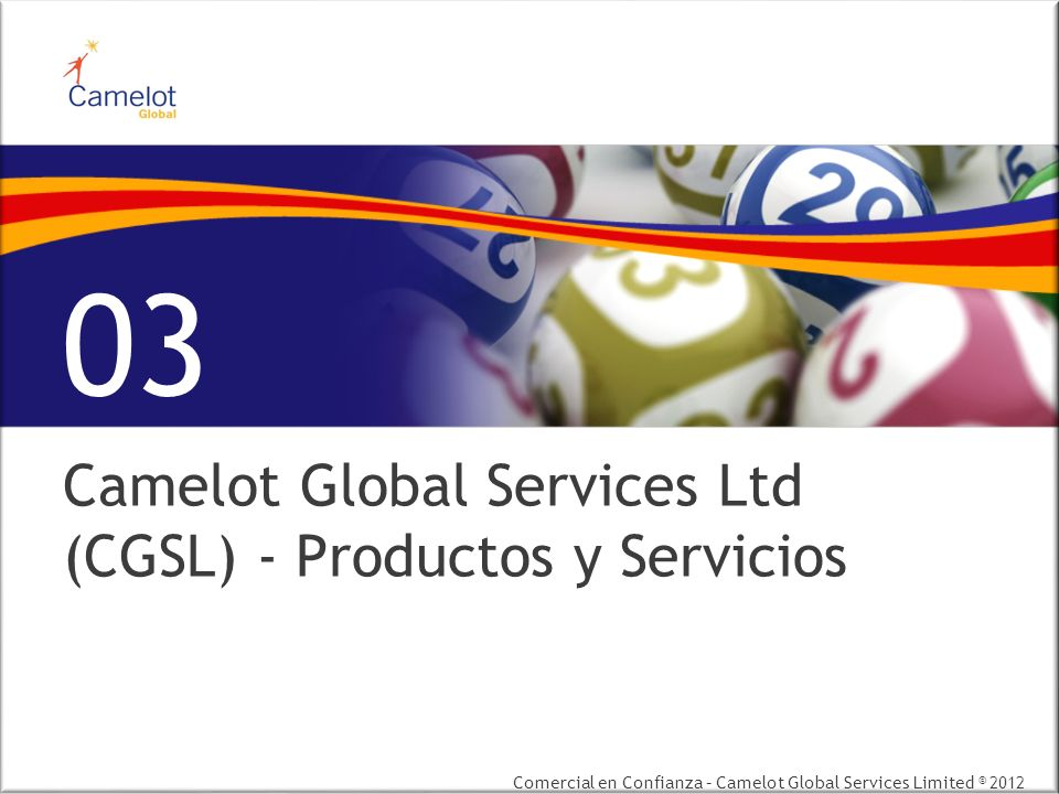 Comercial en Confianza – Camelot Global Services Limited © 2012 Camelot Global Services Ltd (CGSL) - Productos y Servicios 03