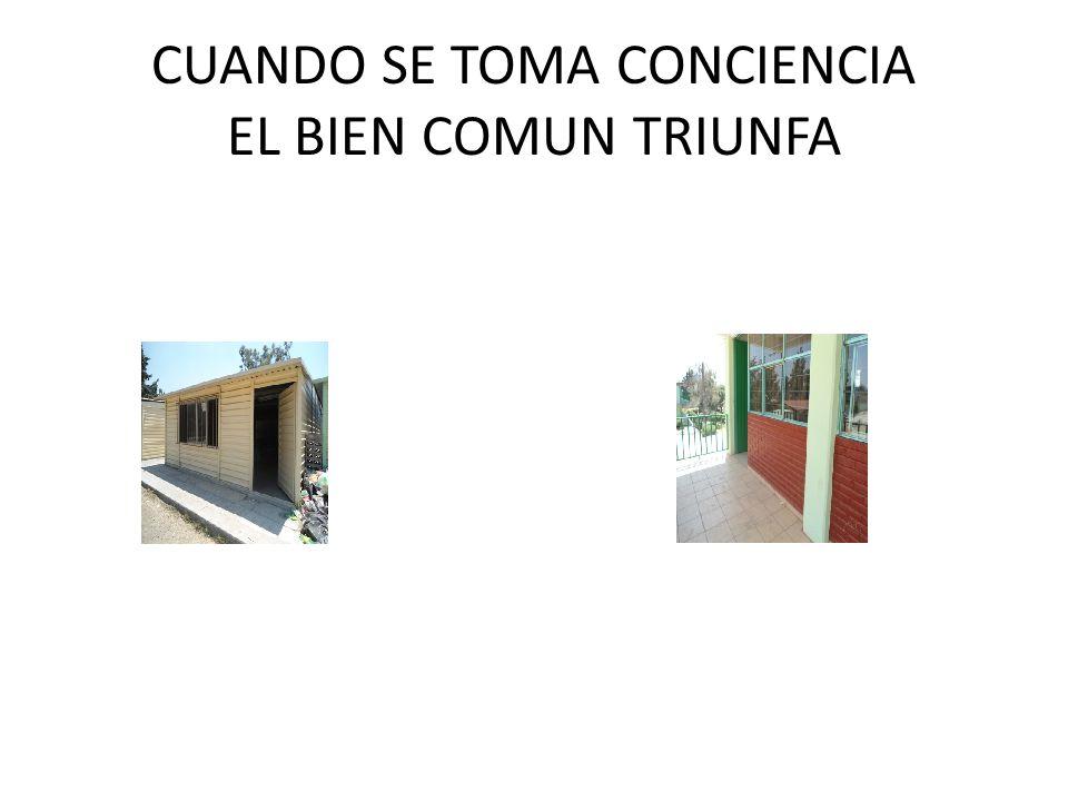 CUANDO SE TOMA CONCIENCIA EL BIEN COMUN TRIUNFA