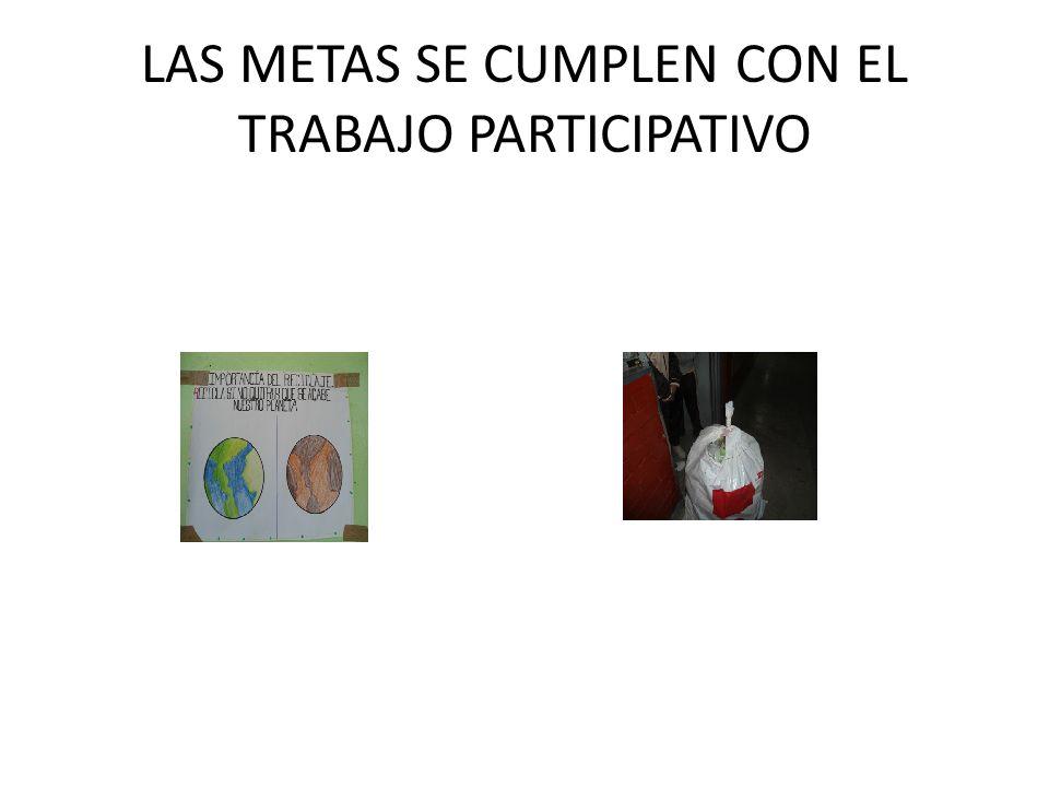 LAS METAS SE CUMPLEN CON EL TRABAJO PARTICIPATIVO